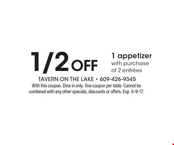 1/2 off 1 appetizer, with purchase of 2 entrees. With this coupon. Dine in only. One coupon per table. Cannot be combined with any other specials, discounts or offers. Exp. 6-9-17.