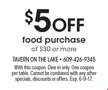 $5 Off food purchase of $30 or more. With this coupon. Dine in only. One coupon per table. Cannot be combined with any other specials, discounts or offers. Exp. 6-9-17.