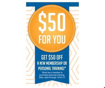 $50 For You/Get $50 Off A New Membership Or Personal Training!