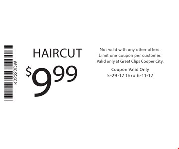 $9.99 HAIRCUT. Not valid with any other offers. Limit one coupon per customer. Valid only at Great Clips Cooper City. Coupon Valid Only 5-29-17 thru 6-11-17