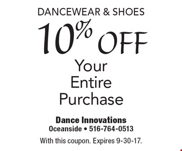 10% off DANCEWEAR & SHOES. Your Entire Purchase. With this coupon. Expires 9-30-17.
