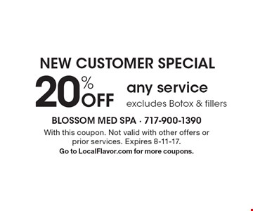 NEW CUSTOMER SPECIAL 20% Off any service. excludes Botox & fillers. With this coupon. Not valid with other offers or prior services. Expires 8-11-17.Go to LocalFlavor.com for more coupons.