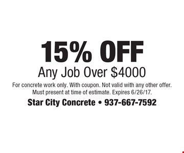 15% OFF Any Job Over $4000. For concrete work only. With coupon. Not valid with any other offer. Must present at time of estimate. Expires 6/26/17.