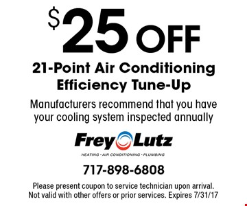$25 Off 21-Point Air Conditioning Efficiency Tune-Up. Manufacturers recommend that you have your cooling system inspected annually. Please present coupon to service technician upon arrival. Not valid with other offers or prior services. Expires 7/31/17