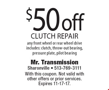 $50 off clutch repair. Any front wheel or rear wheel drive. Includes: clutch, throw-out bearing, pressure plate, pilot bearing. With this coupon. Not valid with other offers or prior services. Expires 11-17-17.
