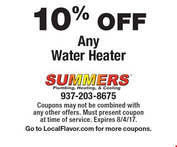 10% off Any Water Heater. Coupons may not be combined with any other offers. Must present coupon at time of service. Expires 8/4/17.Go to LocalFlavor.com for more coupons.