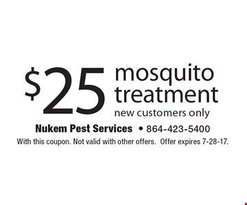 $25 mosquito treatment. New customers only. With this coupon. Not valid with other offers. Offer expires 7-28-17.