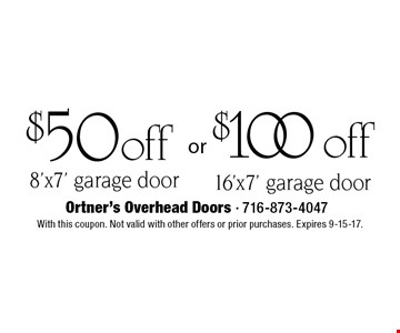 $50 off 8'x7' garage door or $100 off 16'x7' garage door. With this coupon. Not valid with other offers or prior purchases. Expires 9-15-17.