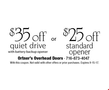 $25 off standard opener. $35 off quiet drive with battery backup opener. With this coupon. Not valid with other offers or prior purchases. Expires 9-15-17.