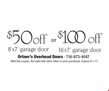 $100 off 16'x7' garage door. $50 off 8'x7' garage door. . With this coupon. Not valid with other offers or prior purchases. Expires 9-1-17.