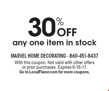 30% off any one item in stock. With this coupon. Not valid with other offers or prior purchases. Expires 6-16-17. Go to LocalFlavor.com for more coupons.