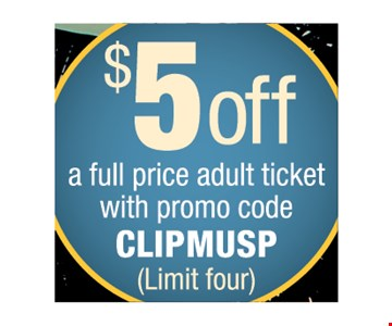 $5 OFF a full price adult ticket with promo code CLIPMUSP ( limit four )