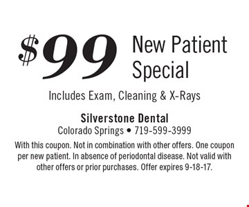 $99 New Patient Special, Includes Exam, Cleaning & X-Rays. With this coupon. Not in combination with other offers. One coupon per new patient. In absence of periodontal disease. Not valid with other offers or prior purchases. Offer expires 9-18-17.