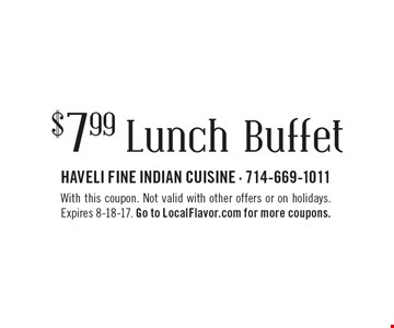 $7.99 Lunch Buffet. With this coupon. Not valid with other offers or on holidays. Expires 8-18-17. Go to LocalFlavor.com for more coupons.