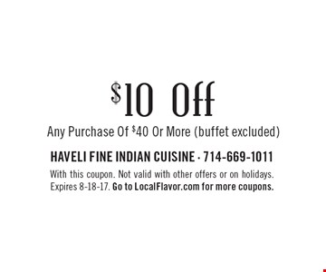 $10 off Any Purchase Of $40 Or More (buffet excluded). With this coupon. Not valid with other offers or on holidays. Expires 8-18-17. Go to LocalFlavor.com for more coupons.