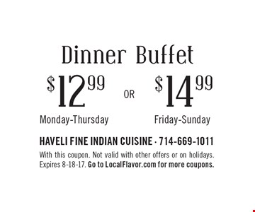 Dinner Buffet $12.99 Monday-Thursday OR $14.99 Friday-Sunday. With this coupon. Not valid with other offers or on holidays. Expires 8-18-17. Go to LocalFlavor.com for more coupons.
