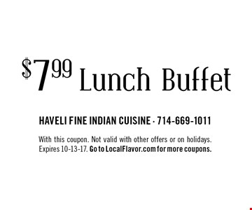 $7.99 Lunch Buffet With this coupon. Not valid with other offers or on holidays. Expires 10-13-17. Go to LocalFlavor.com for more coupons.