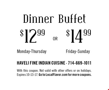 Dinner Buffet $12.99$14.99Monday-ThursdayFriday-Sunday . With this coupon. Not valid with other offers or on holidays. Expires 10-13-17. Go to LocalFlavor.com for more coupons.
