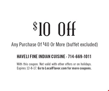 $10 off Any Purchase Of $40 Or More (buffet excluded). With this coupon. Not valid with other offers or on holidays. Expires 12-8-17. Go to LocalFlavor.com for more coupons.