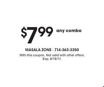 $7.99 any combo. With this coupon. Not valid with other offers. Exp. 8/18/17.