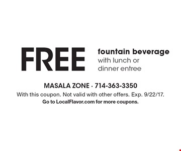 Free fountain beverage with lunch or dinner entree. With this coupon. Not valid with other offers. Exp. 9/22/17.Go to LocalFlavor.com for more coupons.