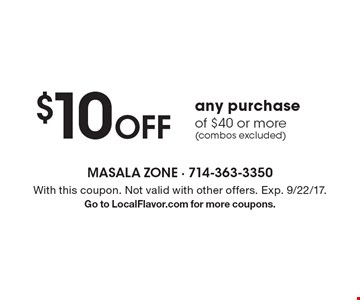$10 Off any purchase of $40 or more (combos excluded). With this coupon. Not valid with other offers. Exp. 9/22/17.Go to LocalFlavor.com for more coupons.