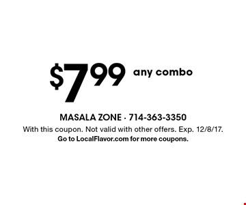 $7.99 any combo. With this coupon. Not valid with other offers. Exp. 12/8/17. Go to LocalFlavor.com for more coupons.