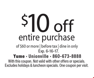 $10 off entire purchase of $60 or more before tax. Dine in only. With this coupon. Not valid with other offers or specials. Excludes holidays & luncheon specials. One coupon per visit. Exp. 6-16-17.