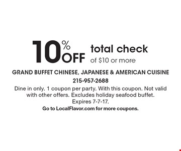 10% Off total check of $10 or more. Dine in only. 1 coupon per party. With this coupon. Not valid with other offers. Excludes holiday seafood buffet.Expires 7-7-17. Go to LocalFlavor.com for more coupons.