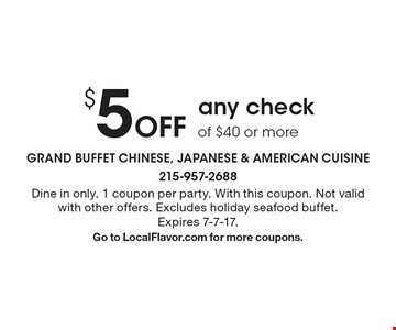 $5 Off any check of $40 or more. Dine in only. 1 coupon per party. With this coupon. Not valid with other offers. Excludes holiday seafood buffet.Expires 7-7-17. Go to LocalFlavor.com for more coupons.