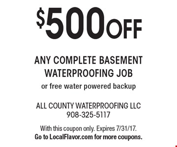 $500 off any complete basement waterproofing job or free water powered backup. With this coupon only. Expires 7/31/17. Go to LocalFlavor.com for more coupons.