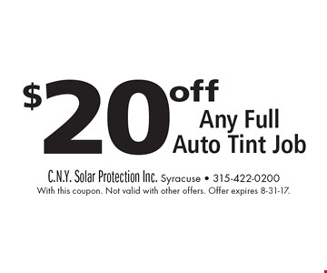 $20 off Any Full Auto Tint Job. With this coupon. Not valid with other offers. Offer expires 8-31-17.