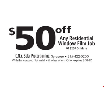 $50 off Any Residential Window Film Job Of $250 Or More. With this coupon. Not valid with other offers. Offer expires 8-31-17.