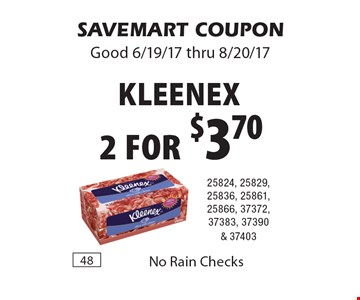 2 for $3.70 Kleenex. 25824, 25829, 25836, 25861, 25866, 37372, 37383, 37390 & 37403. SAVEMART COUPON. Good 6/19/17 thru 8/20/17.