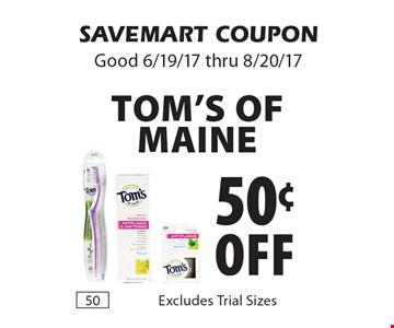 50¢ off Tom's Of Maine. Excludes Trial Sizes. SAVEMART COUPON. Good 6/19/17 thru 8/20/17.