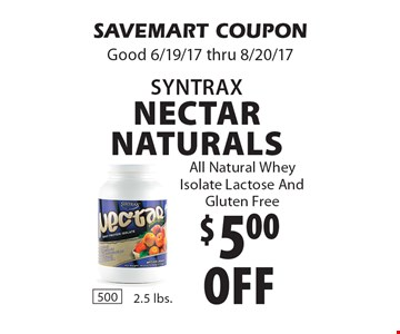$5.00 off Syntrax Nectar Naturals. All Natural Whey Isolate Lactose And Gluten Free. SAVEMART COUPON Good 6/19/17 thru 8/20/17