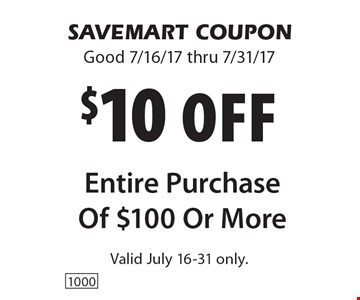 $10 Off Entire Purchase Of $100 Or More. SAVEMART COUPON Good 7/16/17 thru 7/31/17