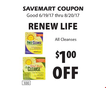 $1.00 off RENEW LIFE All Cleanses. SAVEMART COUPON Good 6/19/17 thru 8/20/17