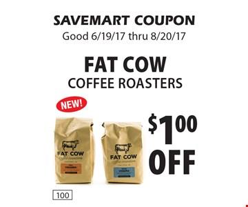 $1.00 off Fat Cow Coffee Roasters. SAVEMART COUPON Good 6/19/17 thru 8/20/17