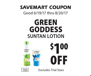 $1.00 off Green Goddess Suntan lotion Excludes Trial Sizes. SAVEMART COUPON Good 6/19/17 thru 8/20/17