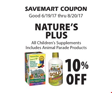 10% off Nature's Plus. All Children's Supplements Includes Animal Parade Products. SAVEMART COUPON Good 6/19/17 thru 8/20/17
