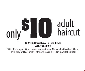 only $10 adult haircut. With this coupon. One coupon per customer. Not valid with other offers. Valid only at Oak Creek. Offer expires 12/1/17. Coupon ID SCOC10