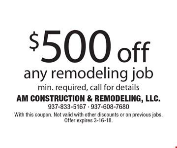 $500 off any remodeling job. Min. required, call for details. With this coupon. Not valid with other discounts or on previous jobs. Offer expires 3-16-18.