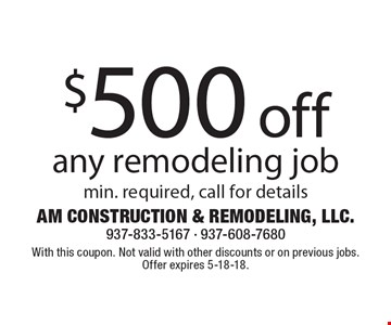 $500 off any remodeling job. Min. required, call for details. With this coupon. Not valid with other discounts or on previous jobs. Offer expires 5-18-18.