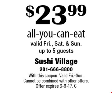 $23.99 all-you-can-eat. Valid Fri., Sat. & Sun. up to 5 guests. With this coupon. Valid Fri.-Sun. Cannot be combined with other offers. Offer expires 6-9-17. C
