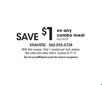 Save $1 on any combo meal, no limit. With this coupon. Only 1 coupon per visit, please. Not valid with other offers. Expires 8-11-17. Go to LocalFlavor.com for more coupons.