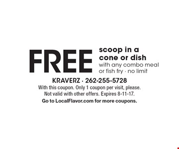 Free scoop in a cone or dish with any combo meal or fish fry - no limit. With this coupon. Only 1 coupon per visit, please. Not valid with other offers. Expires 8-11-17. Go to LocalFlavor.com for more coupons.