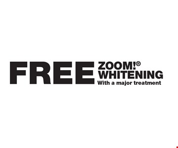 Free ZOOM! whitening With a major treatment.