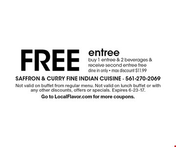 Free entree. Buy 1 entree & 2 beverages & receive second entree free. Dine in only. Max discount $11.99. Not valid on buffet from regular menu. Not valid on lunch buffet or with any other discounts, offers or specials. Expires 6-23-17. Go to LocalFlavor.com for more coupons.