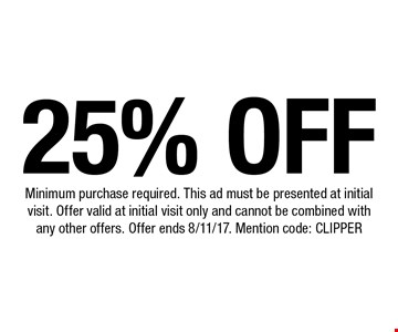 25% off. Minimum purchase required. This ad must be presented at initial visit. Offer valid at initial visit only and cannot be combined with any other offers. Offer ends 8/11/17. Mention code: CLIPPER